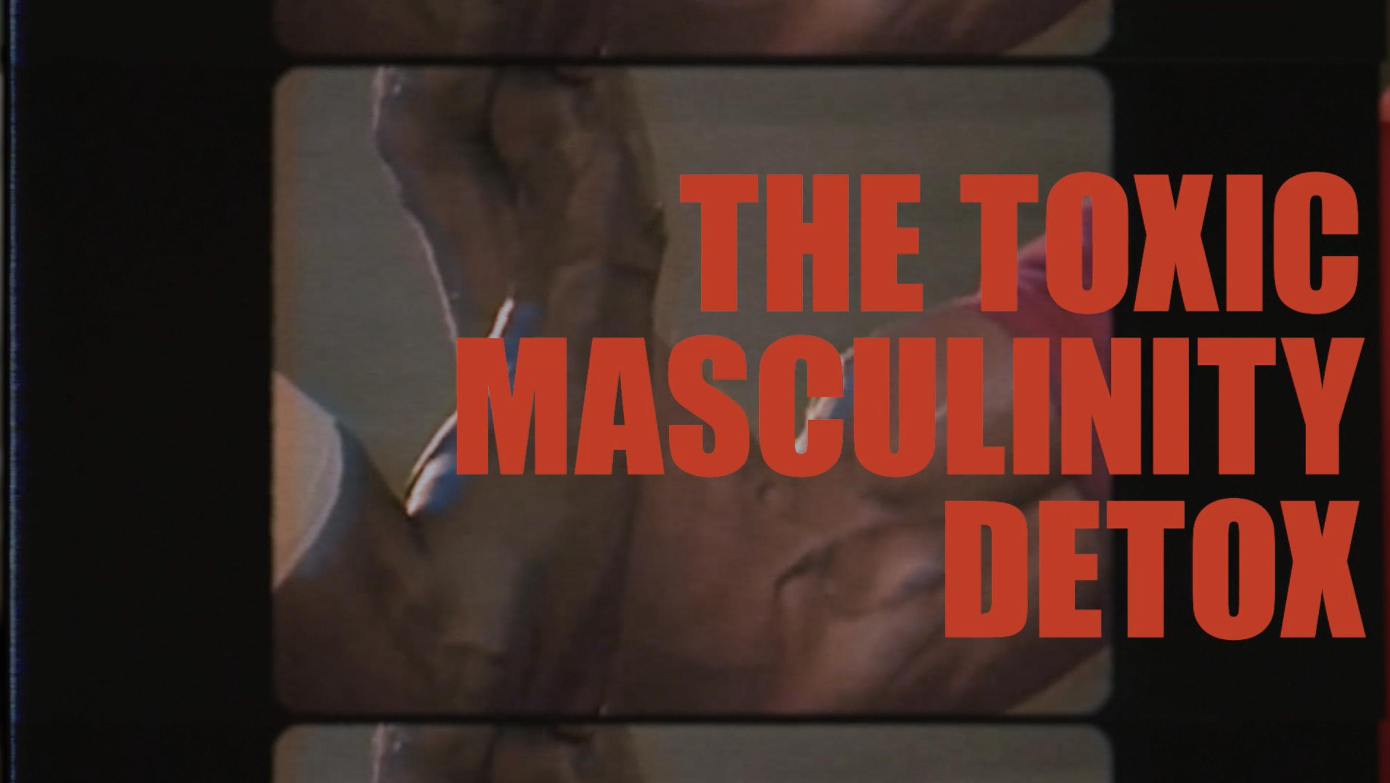 The Toxic Masculinity Detox